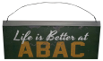 Life is Better at ABAC, hanging tin sign